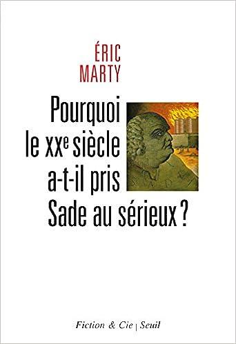 Pourquoi le XXe siècle a-t-il pris Sade au sérieux? - Eric Marty