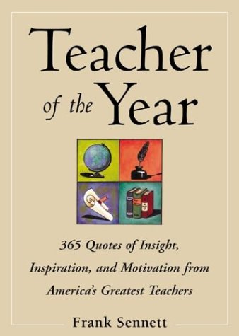 Teacher of the Year :400 Quotes of Insight, Inspiration, and Motivation from America's Greatest Teachers