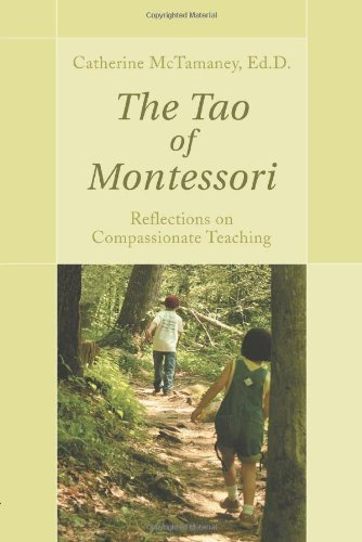 The Tao of Montessori: Reflections on Compassionate Teaching by Catherine McTamaney (2007-02-09)