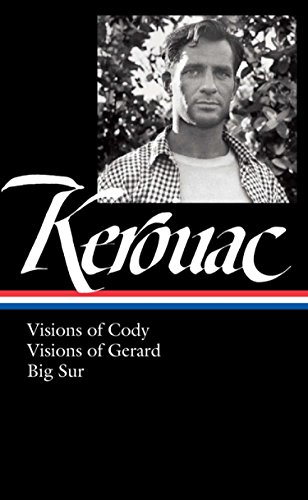Jack Kerouac: Visions of Cody, Visions of Gerard, Big Sur (LOA #262) (Library of America)