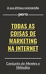 A sua última enciclopédia para todas as coisas de marketing na Internet