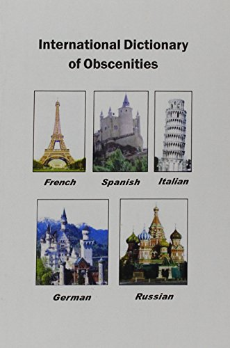 International Dictionary of Obscenities: A Guide to Dirty Words and Indecent Expressions in Spanish, Italian, French, Ge