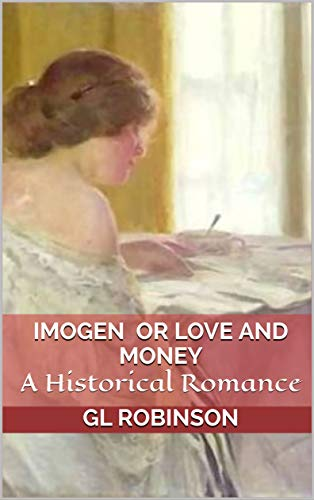Imogen  or Love and Money: A Historical Romance