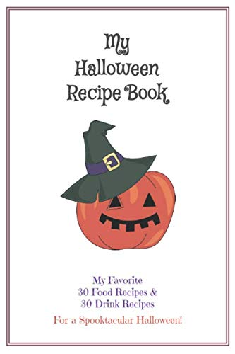Halloween Drinks Recipes For Kids (Halloween Recipe Book: Blank Cook Book Stores Your 60 Favorite Halloween Recipes - (30 Food & 30 Drinks) - Pumpkin Hat)