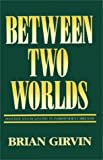 Between Two Worlds, Brian Girvin, 0389208760