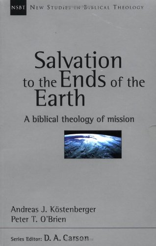 Salvation to the Ends of the Earth: A Biblical Theology of Mission (New Studies in Biblical Theology No. 11)