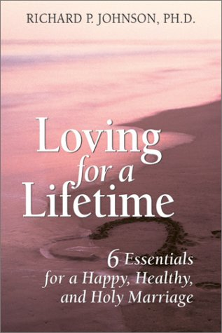 Read Online Loving for a Lifetime: 6 Essentials for a Happy, Healthy and Holy Marriage ebook