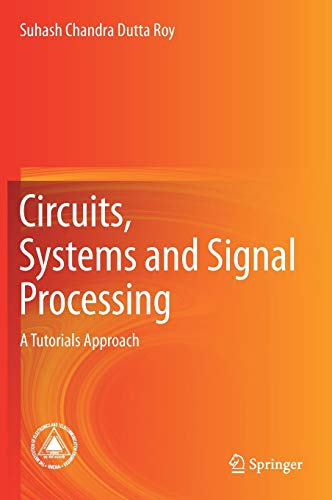 Circuits, Systems and Signal Processing: A Tutorials Approach