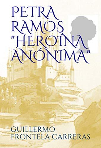 PETRA RAMOS, HEROÍNA ANÓNIMA (Spanish Edition) by [FRONTELA CARRERAS, GUILLERMO]
