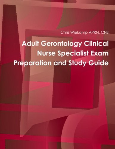 Adult Gerontology Clinical Nurse Specialist Exam Preparation and Study Guide