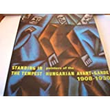 Standing in the Tempest: Painters of the Hungarian Avant-Garde 1908-1930