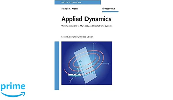 Amazon applied dynamics with applications to multibody and amazon applied dynamics with applications to multibody and mechatronic systems 9783527407514 francis c moon books fandeluxe Gallery