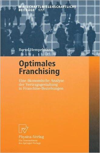 Optimales Franchising: Eine Okonomische Analyse der Vertragsgestaltung in Franchise-Beziehungen (Wirtschaftswissenschaftliche Beiträge)