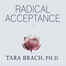 Radical Acceptance: Embracing Your Life with the Heart of a Buddha Audiobook by Tara Brach Narrated by Cassandra Campbell