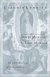 Deep Mexico, Silent Mexico: An Anthropology of Nationalism (Public Worlds Series)