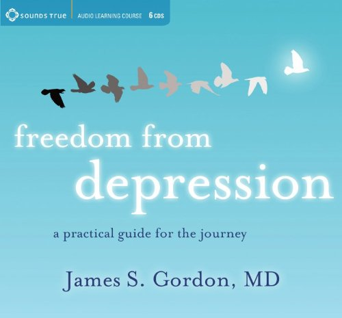 Freedom from Depression: A Practical Guide for the Journey (Sounds True Audio Learning Course) by Sounds True