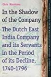 In the Shadow of the Company : The Dutch East India Company and Its Servants in the Period of Decline (1740-1796), Nierstrasz, Chris, 9004234292