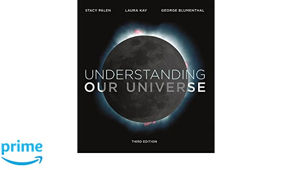 Understanding our universe third edition stacy palen laura kay understanding our universe third edition stacy palen laura kay george blumenthal 9780393631715 amazon books fandeluxe Image collections