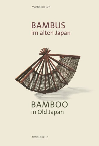 Bambus im alten Japan. Kunst und Kultur an der Schwelle zur Moderne / Bamboo in Old Japan. Art and Culture on the Threshold to Modernity (Tree Bambu)