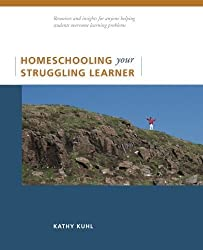 Homeschooling Your Struggling Learner by Kathy Kuhl (2009-01-06)