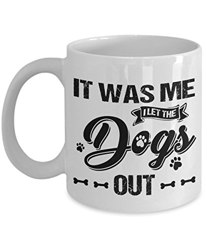 It Was Me I Let The Dogs Out Mug, 11 oz Ceramic White Coffee Mugs, Dog Walker Gift, Funny Dog Sitter Tea Cups, Who Let the Dogs Out Mugs, Dog ()