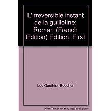 L'irréversible instant de la guillotine