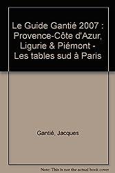 Le Guide Gantié 2007 : Provence-Côte d'Azur, Ligurie & Piémont - Les tables sud à Paris