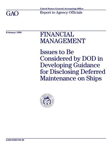 Financial Management: Issues to Be Considered by DOD in Developing Guidance for Disclosing Deferred Maintenance on Ships
