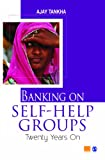 Banking on Self-Help Groups : Twenty Years On, Tankha, Ajay, 8132109643