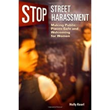 By Holly Kearl: Stop Street Harassment: Making Public Places Safe and Welcoming for Women First (1st) Edition