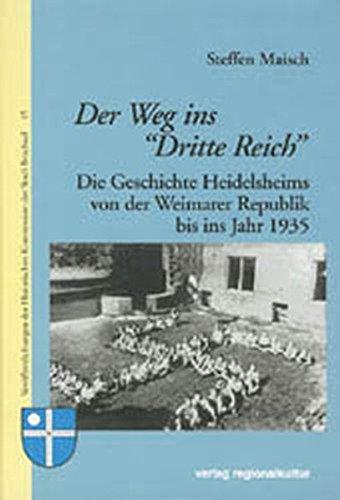 Der Weg ins Dritte Reich: Die Geschichte Heidelsheims von der Weimarer Republik bis ins Jahr 1935 (Veröffentlichungen der Historischen Kommission der Stadt Bruchsal)