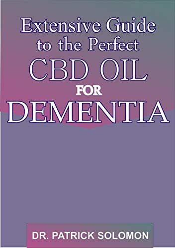 Extensive guide to the perfect CBD oil for Dementia: The healing power of CBD oil is curing Dementia