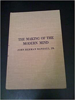 The Making of the Modern Mind: A Survey of the Intellectual Background of the Present Age by John Herman, Jr. Randall (1976-11-30)