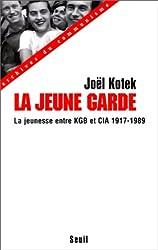 LA JEUNE GARDE. Entre KGB et CIA la jeunesse mondiale, enjeu des relations internationales, 1917-1989