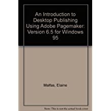 An Introduction to Desktop Publishing Using Adobe Pagemaker: Version 6.5 for Windows 95