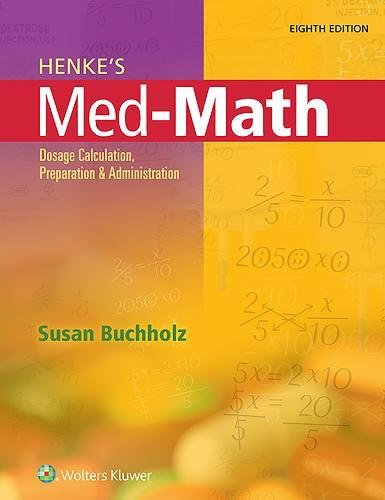 Henke's Med-Math: Dosage Calculation, Preparation, and Administration