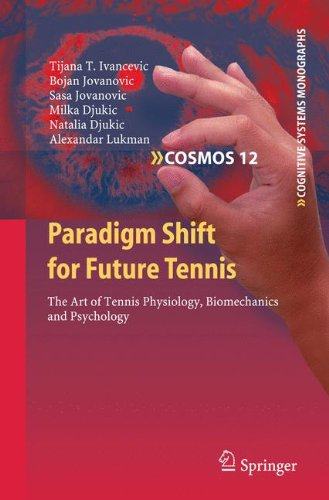 Paradigm Shift for Future Tennis: The Art of Tennis Physiology, Biomechanics and Psychology (Cognitive Systems Monograph
