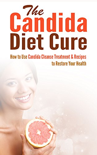 The Candida Diet Cure: How to Use Candida Cleanse Treatment & Recipes to Restore Your Health by [Robson, Jeff]