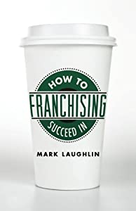 How to Succeed in Franchising from Lioncrest Publishing