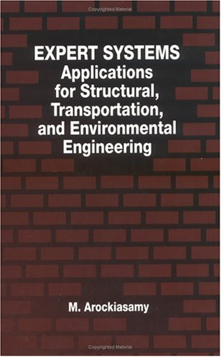 Expert Systems: Applications for Structural, Transportation, and Environmental Engineering
