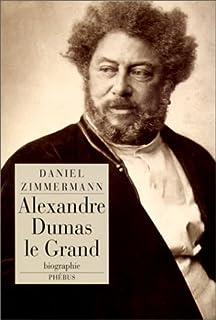 Alexandre Dumas le grand : biographie, Zimmermann, Daniel