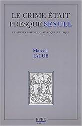 Le Crime était presque sexuel et autres essais de casuistique juridique