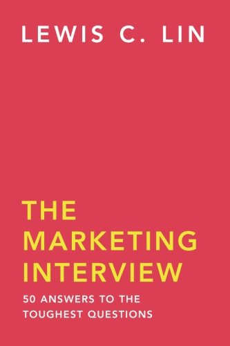 The Marketing Interview: 50 Answers to the Toughest Questions