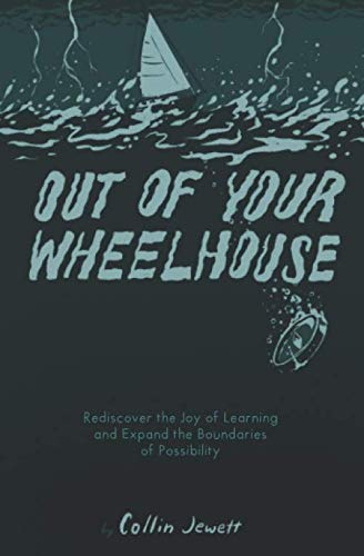 (Out of Your Wheelhouse: Rediscover the Joy of Learning and Expand the Boundaries of Possibility)