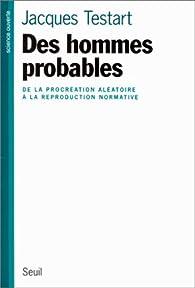 DES HOMMES PROBABLES. De la procréation aléatoire à la reproduction normative par Jacques Testart