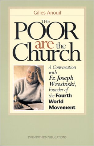 Poor Are the Church: A Conversation With Father Joseph Wresinski, Founder of the Fourth World Movement