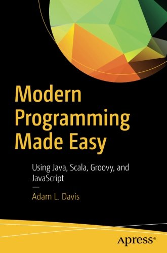 Modern Programming Made Easy: Using Java, Scala, Groovy, and JavaScript by Apress