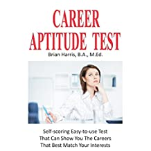 Career Aptitude Test: Discover Your Best Career With An Easy-To-Use Quiz That Takes Only 30 Minutes (Career Planning Book 1)