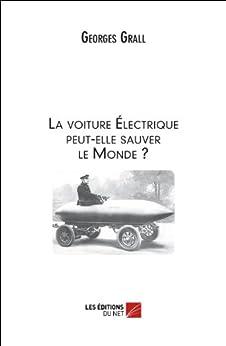 la voiture lectrique peut elle sauver le monde french edition ebook georges. Black Bedroom Furniture Sets. Home Design Ideas