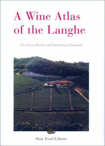 A Wine Atlas of the Langhe: The Great Barolo and Barbaresco Vineyards